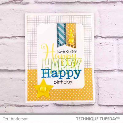 Happy Happy Happy Birthday Card Technique Tuesday